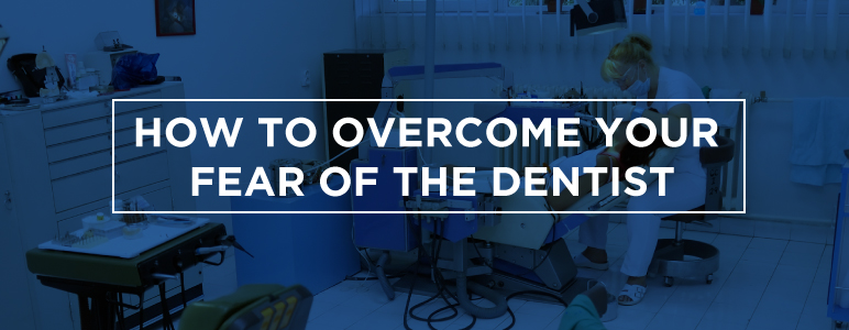 How to Overcome your dental phobia