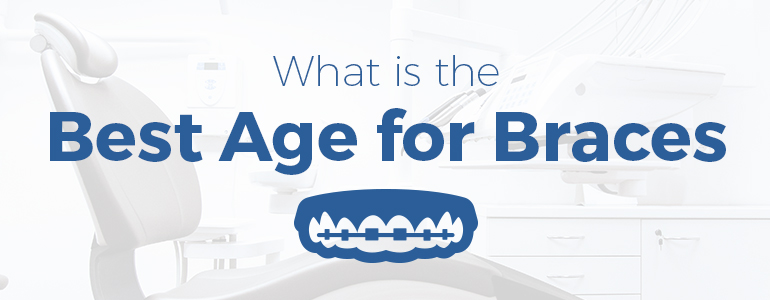 what is the best age for braces