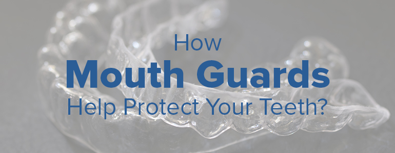How mouth Guards protect your teeth